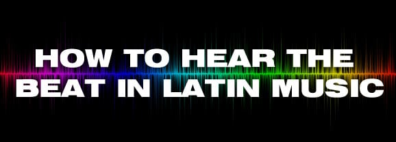 How to hear the beat In Latin Music